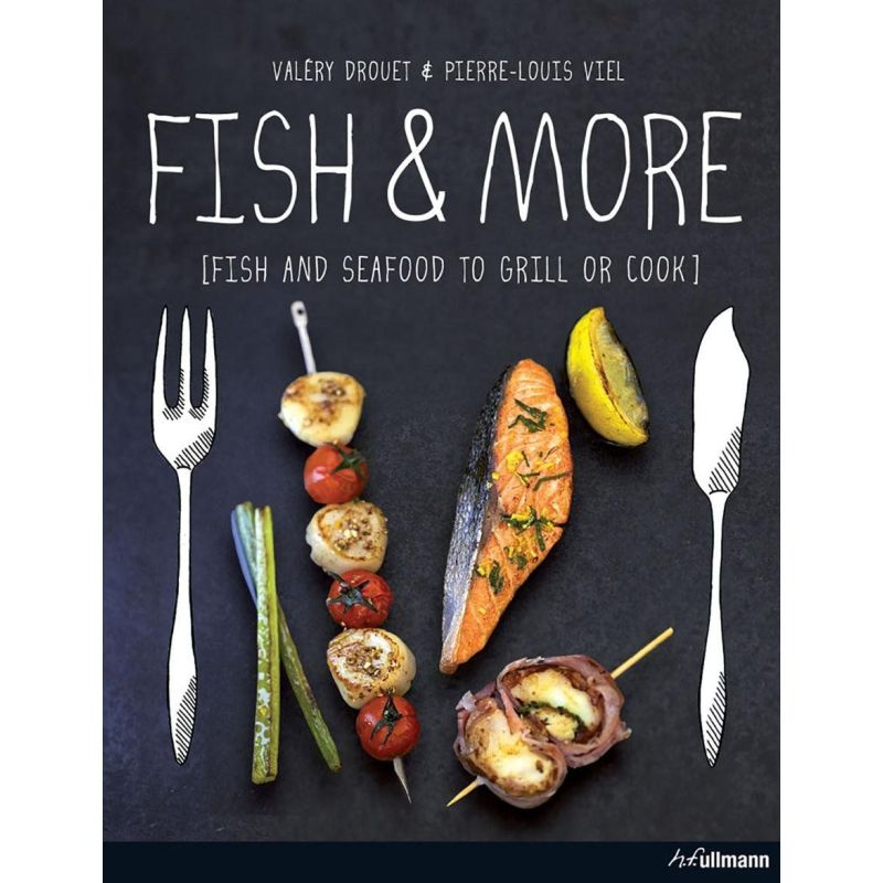Fish & More: Fish and Seafood to Grill or Cook, Valery Drouet, Pierre-Louis Viel - 1