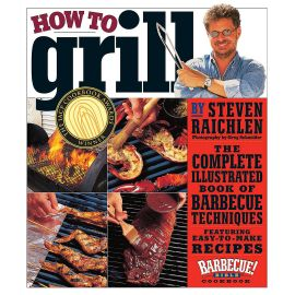 How to Grill: The Complete Illustrated Book of Barbecue Techniques, A Barbecue Bible! Cookbook, Steven Raichlen - 1