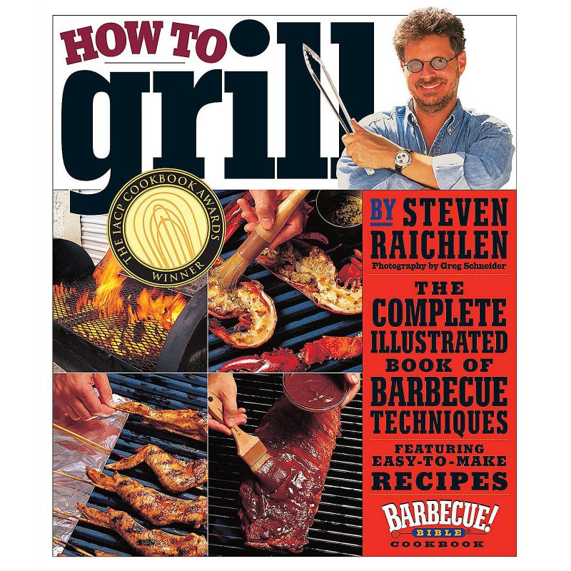 How to Grill: The Complete Illustrated Book of Barbecue Techniques, A Barbecue Bible! Cookbook, Steven Raichlen