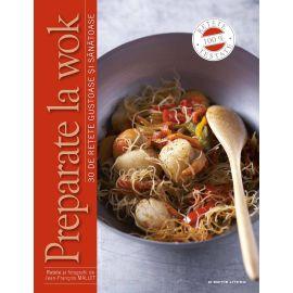 Preparate la wok. 30 de retete gustoase si sanatoase, Jean-Francois Mallet