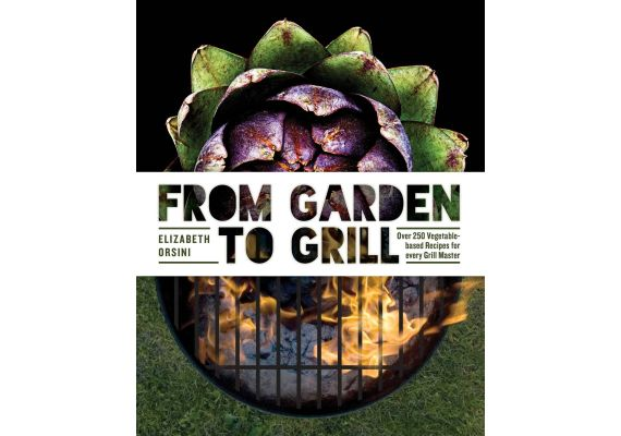 From Garden to Grill: Over 250 Vegetable-based Recipes for every Grill Master, Elizabeth Orsini - 1