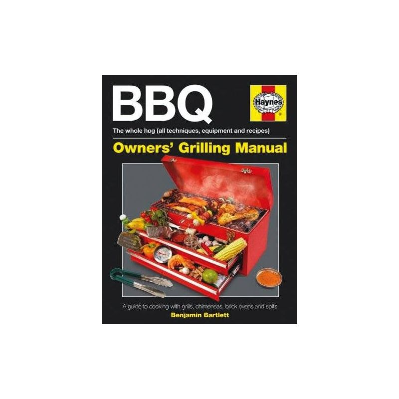 BBQ Manual: A Guide to Cooking with Grills, Chimeneas, Brick Ovens and Spits (Haynes Owners Workshop Manuals), Ben Bartlett