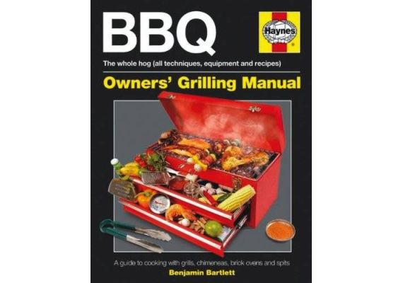 BBQ Manual: A Guide to Cooking with Grills, Chimeneas, Brick Ovens and Spits (Haynes Owners Workshop Manuals), Ben Bartlett - 1