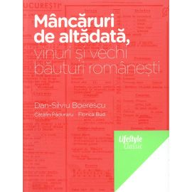 Mancaruri de altadata, vinuri si vechi bauturi romanesti, Dan-Silviu Boerescu, Catalin Paduraru, Florica Bud