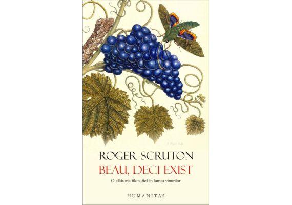 Beau, deci exist. O calatorie filozofica in lumea vinurilor, Roger Scruton - 1