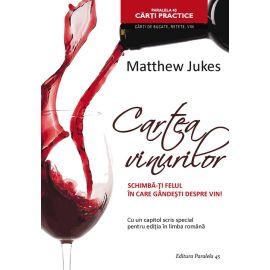 Cartea vinurilor. Schimba-ti felul in care gandesti despre vin!, Matthew Jukes - 1