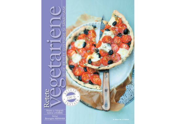 Retete vegetariane. 30 de retete gustoase si sanatoase, Valerie Lhomme, Berengere Abraham