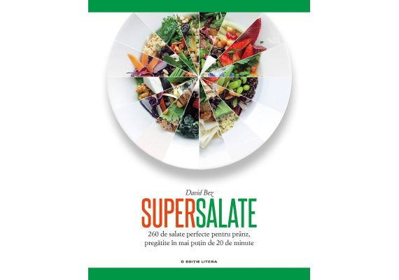 Supersalate. 260 de salate perfecte pentru pranz, pregatite in mai putin de 20 de minute, David Bez - 1