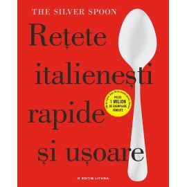 The Silver Spoon. Retete italienesti rapide si usoare