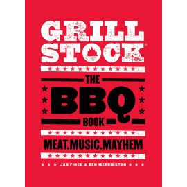Grillstock: The BBQ Book - Meat.Music.Mayhem, Jon Finch, Ben Merrington