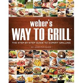 Weber's Way to Grill: The Step-By-Step Guide to Expert Grilling, Jamie Purviance