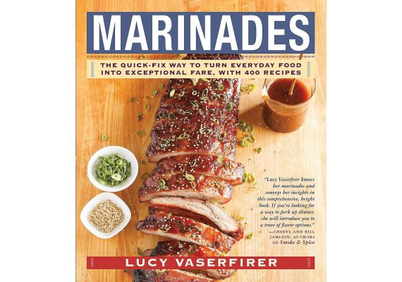 Marinades: The Quick-Fix Way to Turn Everyday Food Into Exceptional Fare, with 400 Recipes, Lucy Vaserfirer - 1