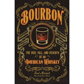 Bourbon: The Rise, Fall, and Rebirth of an American Whiskey, Fred Minnick, Sean Brock - 1