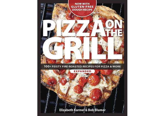 Pizza on the Grill: 100+ Feisty Fire-Roasted Recipes for Pizza & More, Bob Blumer, Elizabeth Karmel - 1