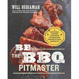 Be the BBQ Pitmaster: A Regional Smoker Cookbook Celebrating America's Best Barbecue, Will Budiaman