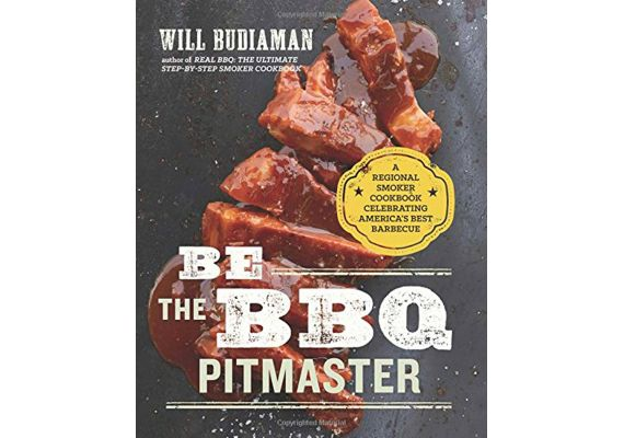 Be the BBQ Pitmaster: A Regional Smoker Cookbook Celebrating America's Best Barbecue, Will Budiaman - 1