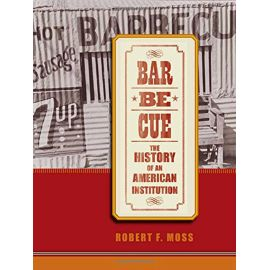 Barbecue: The History of an American Institution, Robert F. Moss - 1