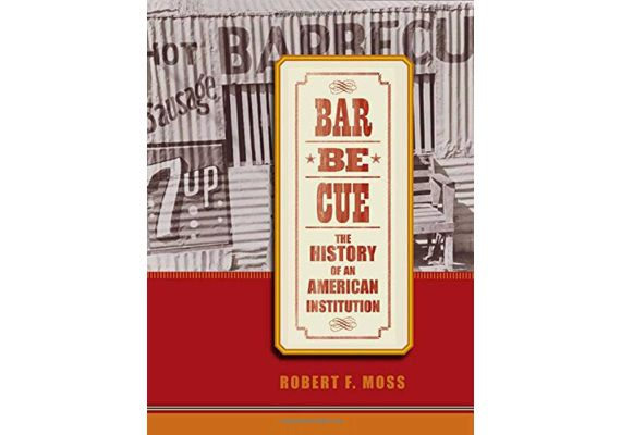 Barbecue: The History of an American Institution, Robert F. Moss