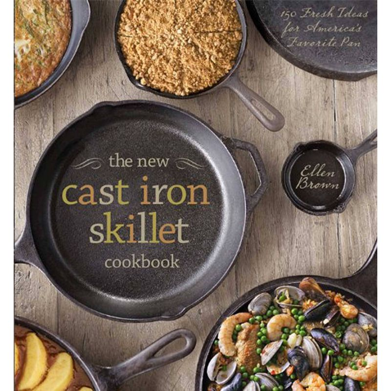 The New Cast Iron Skillet Cookbook: 150 Fresh Ideas for America's Favorite Pan, Ellen Brown, Guy Ambrosino