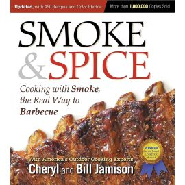 Smoke & Spice: Cooking with Smoke, the Real Way to Barbecue, Cheryl Alters Jamison, Bill Jamison