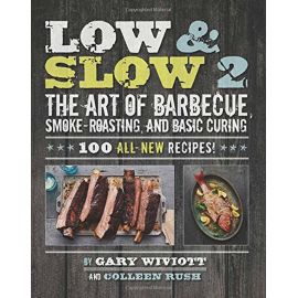 Low & Slow 2: The Art of Barbecue, Smoke-Roasting, and Basic Curing, Gary Wiviott, Colleen Rush