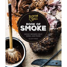 Buxton Hall Barbecue's Book of Smoke: Wood-Smoked Meat, Sides, and More, Elliott Moss