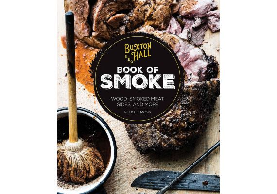 Buxton Hall Barbecue's Book of Smoke: Wood-Smoked Meat, Sides, and More, Elliott Moss - 1