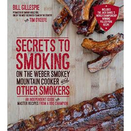 Secrets to Smoking on the Weber Smokey Mountain Cooker and Other Smokers, Bill Gillespie - 1