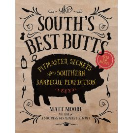 The South's Best Butts: Pitmaster Secrets for Southern Barbecue Perfection, Matt Moore - 1