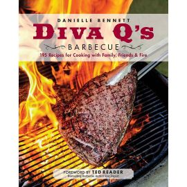 Diva Q's Barbecue: 195 Recipes for Cooking with Family, Friends & Fire, Danielle Bennett