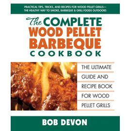 The Complete Wood Pellet Barbecue Cookbook: The Ultimate Guide & Recipe Book for Wood Pellet Grills, Bob Devon - 1