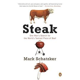 Steak: One Man's Search for the World's Tastiest Piece of Beef, Mark Schatzker