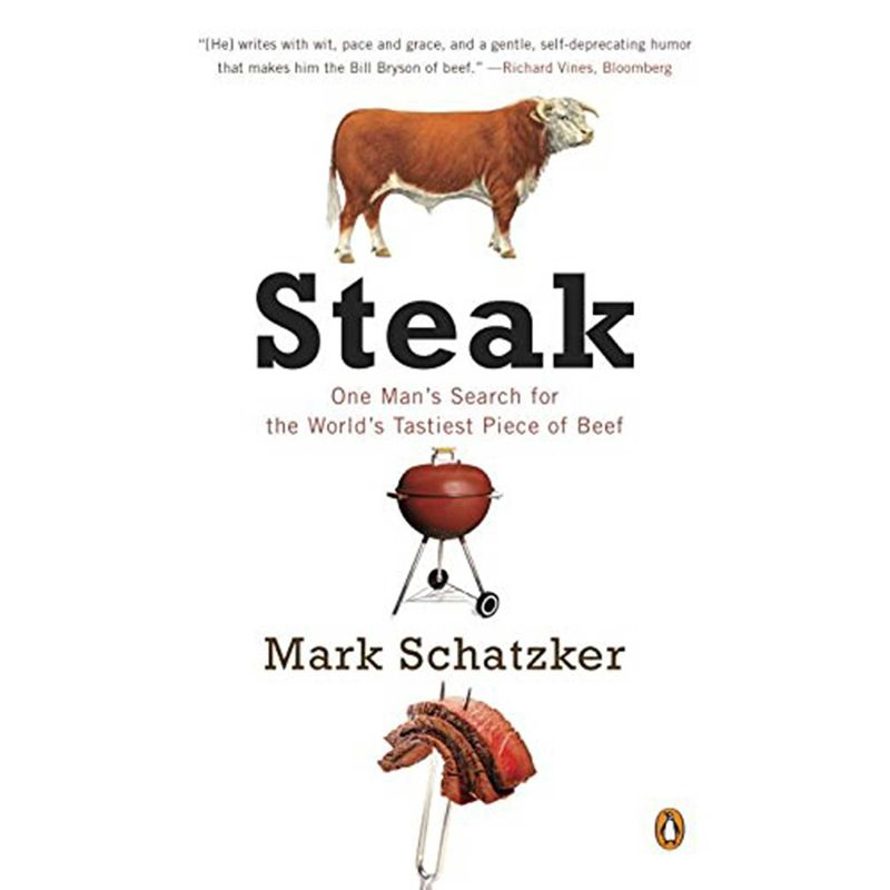 Steak: One Man's Search for the World's Tastiest Piece of Beef, Mark Schatzker - 1