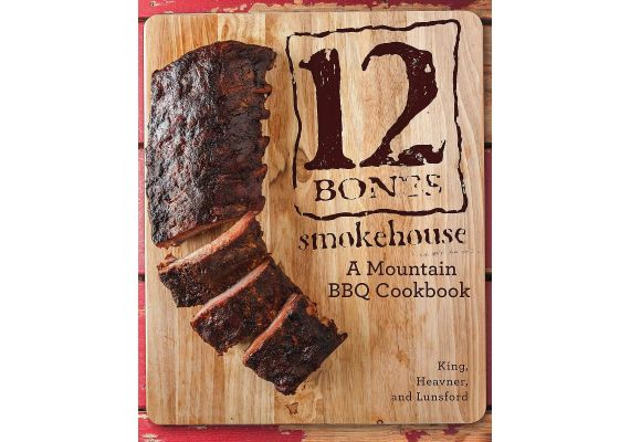 12 Bones Smokehouse: A Mountain BBQ Cookbook, Bryan King, Angela King, Shane Heavner, Mackensy Lunsford - 1