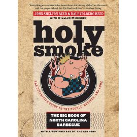 Holy Smoke: The Big Book of North Carolina Barbecue, John Shelton Reed, Dale Volberg Reed, William McKinney