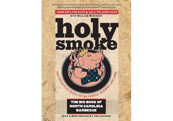 Holy Smoke: The Big Book of North Carolina Barbecue, John Shelton Reed, Dale Volberg Reed, William McKinney - 1