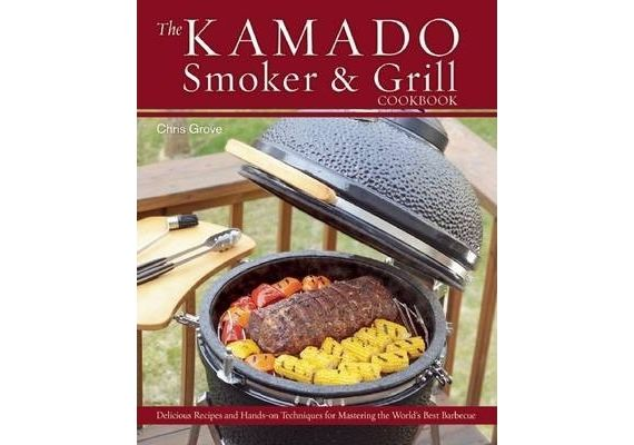 The Kamado Smoker & Grill Cookbook: Delicious Recipes and Hands-On Techniques for Mastering the World's Best Barbecue - 1